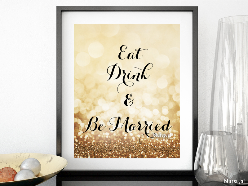Eat drink and be Married in gold glitter